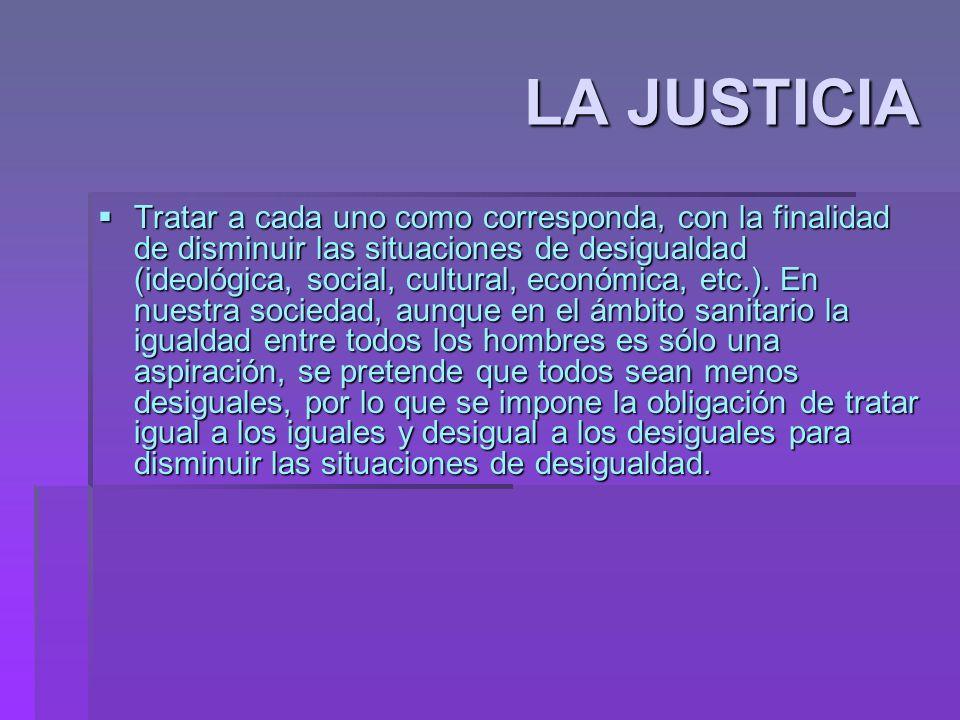 LA JUSTICIA Tratar a cada uno como corresponda, con la finalidad de disminuir las situaciones de desigualdad (ideológica, social, cultural, económica,