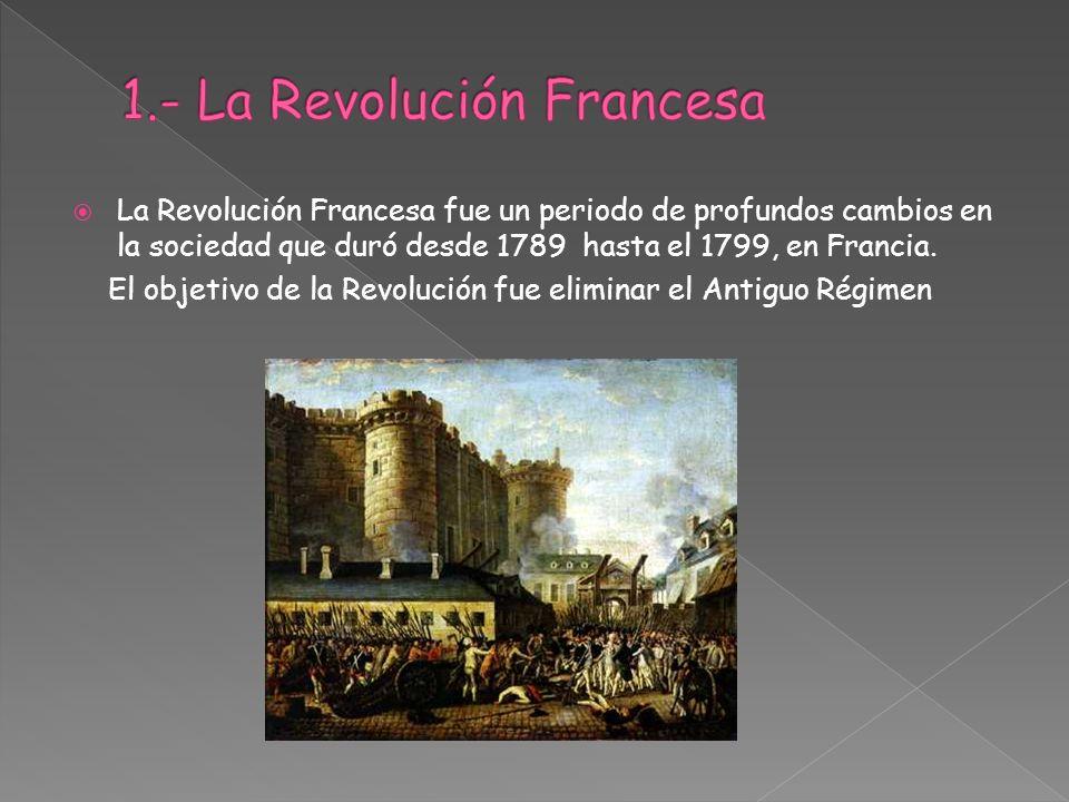 La Revolución Francesa fue un periodo de profundos cambios en la sociedad que duró desde 1789 hasta el 1799, en Francia. El objetivo de la Revolución