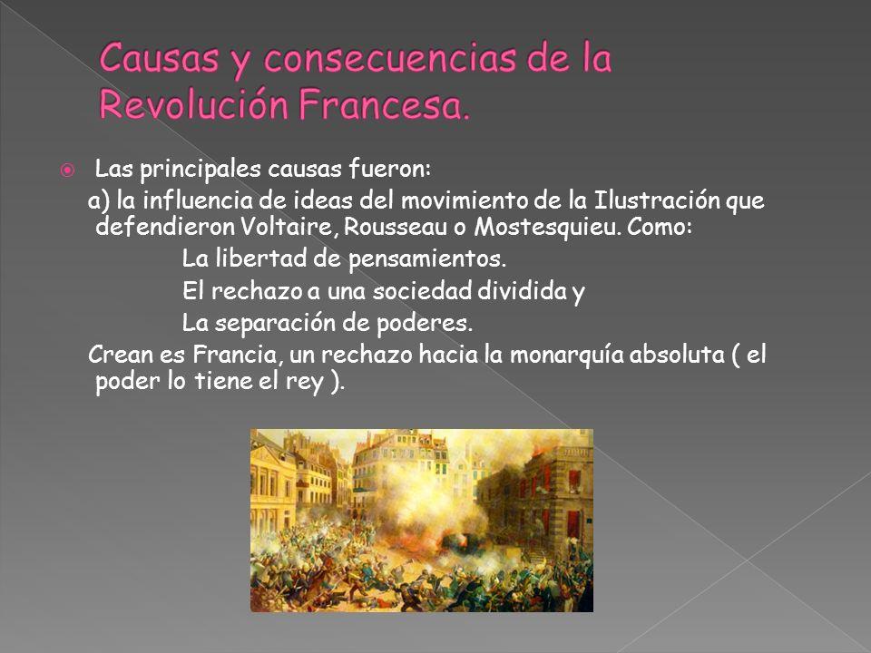 Las principales causas fueron: a) la influencia de ideas del movimiento de la Ilustración que defendieron Voltaire, Rousseau o Mostesquieu. Como: La l