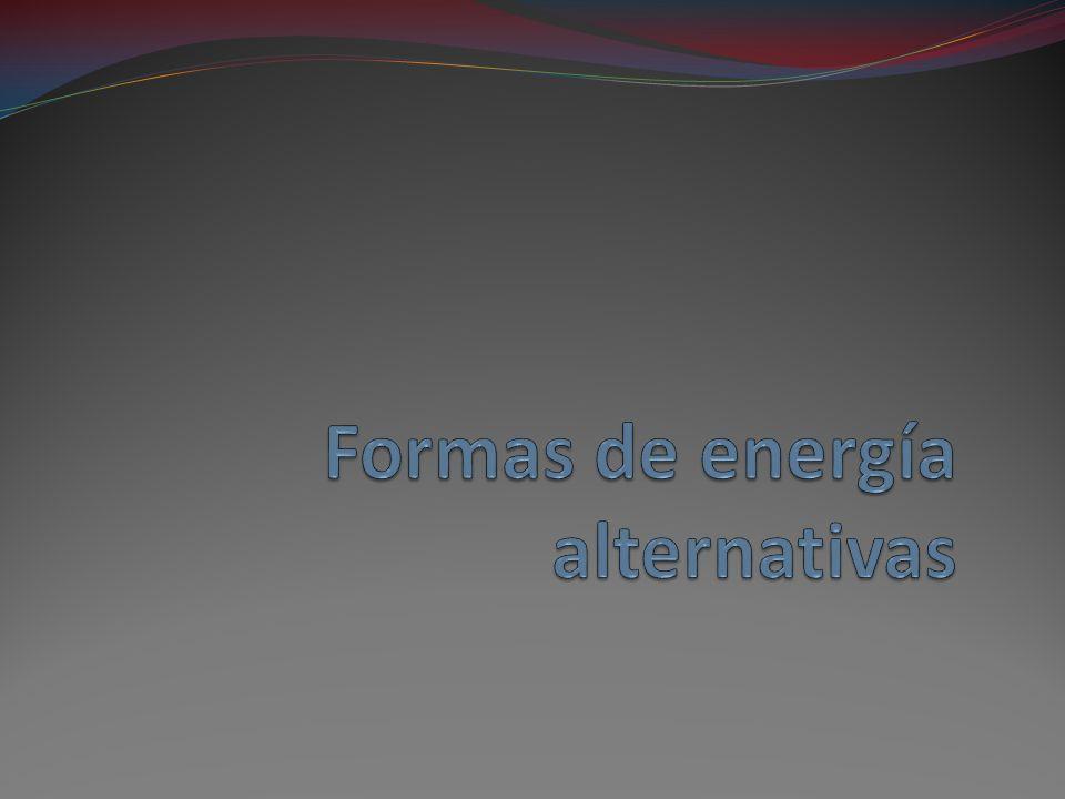 Formas principales Una forma de energía alternativa puede suplir energía con poco contaminación ambiental.