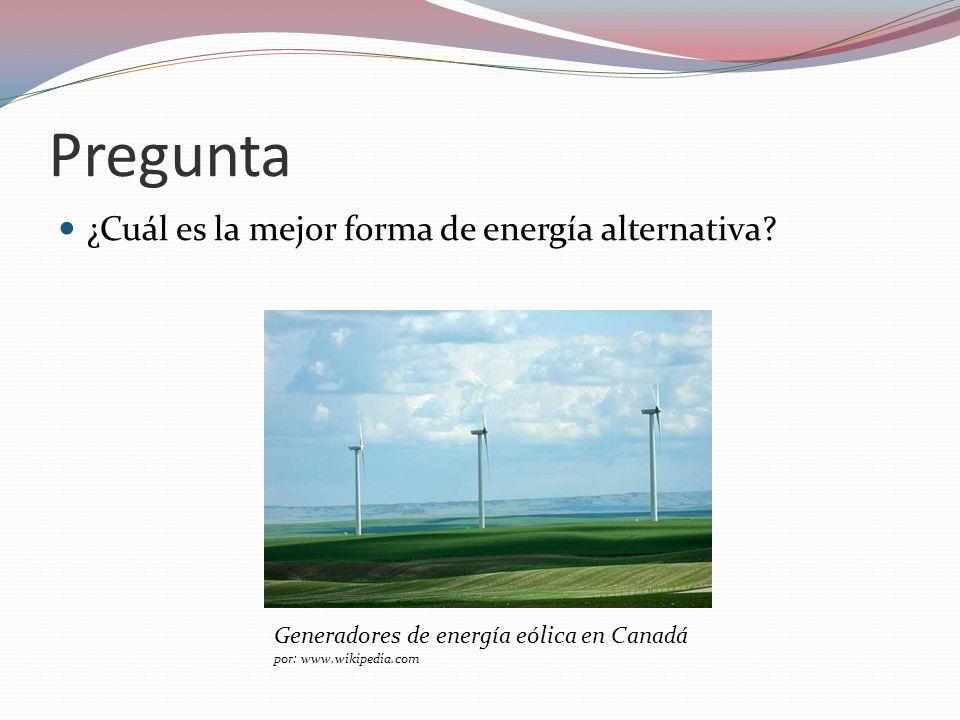 Pregunta ¿Cuál es la mejor forma de energía alternativa? Generadores de energía eólica en Canadá por: www.wikipedia.com