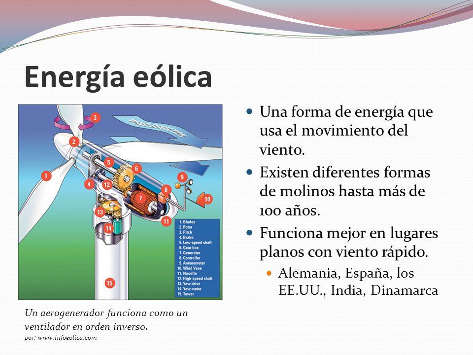 Energía eólica Una forma de energía que usa el movimiento del viento. Existen diferentes formas de molinos hasta más de 100 años. Funciona mejor en lu