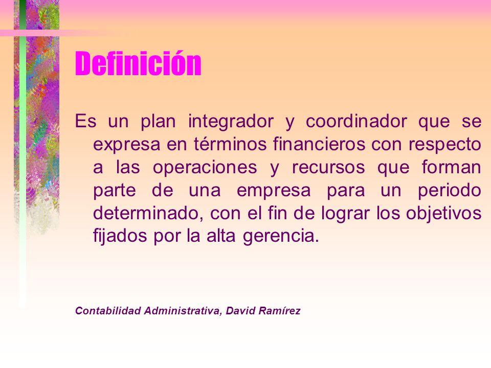 Definición Es un plan integrador y coordinador que se expresa en términos financieros con respecto a las operaciones y recursos que forman parte de un