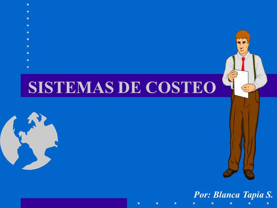 SISTEMAS DE COSTEO Por: Blanca Tapia S.