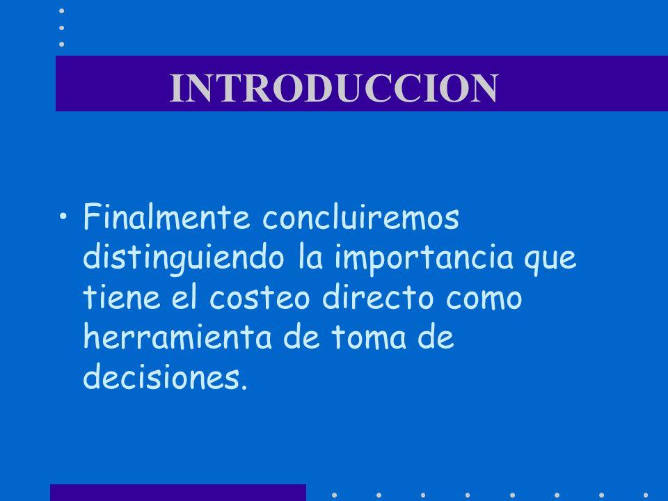 Finalmente concluiremos distinguiendo la importancia que tiene el costeo directo como herramienta de toma de decisiones.