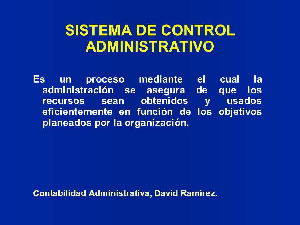 SISTEMA DE CONTROL ADMINISTRATIVO Es un proceso mediante el cual la administración se asegura de que los recursos sean obtenidos y usados eficientemen