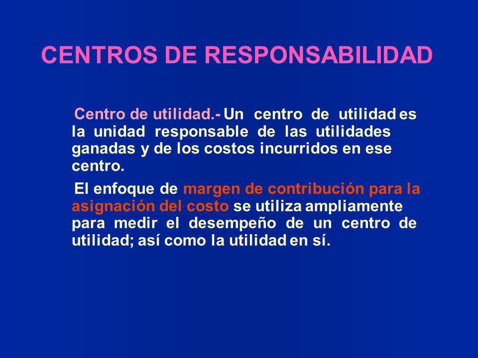 Centro de utilidad.- Un centro de utilidad es la unidad responsable de las utilidades ganadas y de los costos incurridos en ese centro. El enfoque de