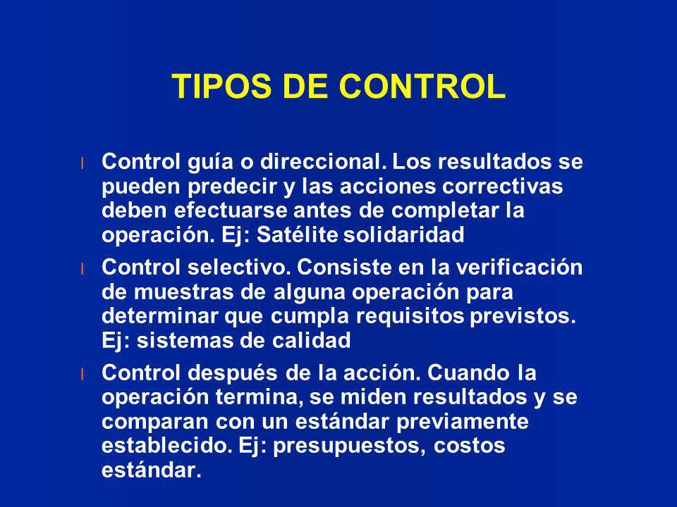 TIPOS DE CONTROL l Control guía o direccional. Los resultados se pueden predecir y las acciones correctivas deben efectuarse antes de completar la ope