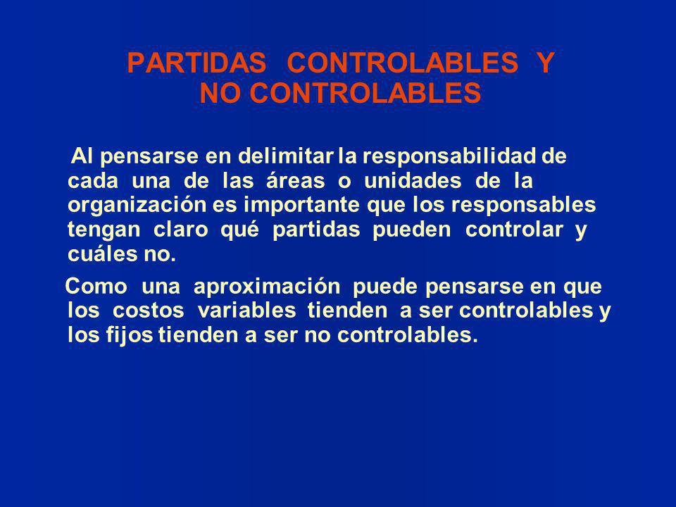 PARTIDAS CONTROLABLES Y NO CONTROLABLES Al pensarse en delimitar la responsabilidad de cada una de las áreas o unidades de la organización es importan