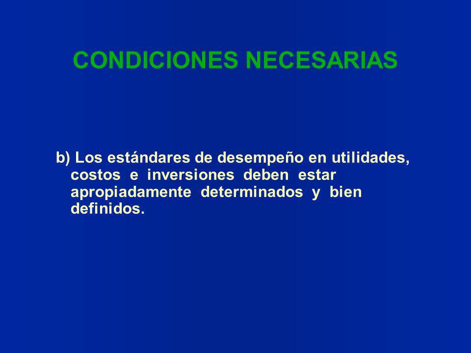 CONDICIONES NECESARIAS b) Los estándares de desempeño en utilidades, costos e inversiones deben estar apropiadamente determinados y bien definidos.