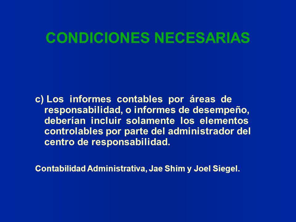 CONDICIONES NECESARIAS c) Los informes contables por áreas de responsabilidad, o informes de desempeño, deberían incluir solamente los elementos contr