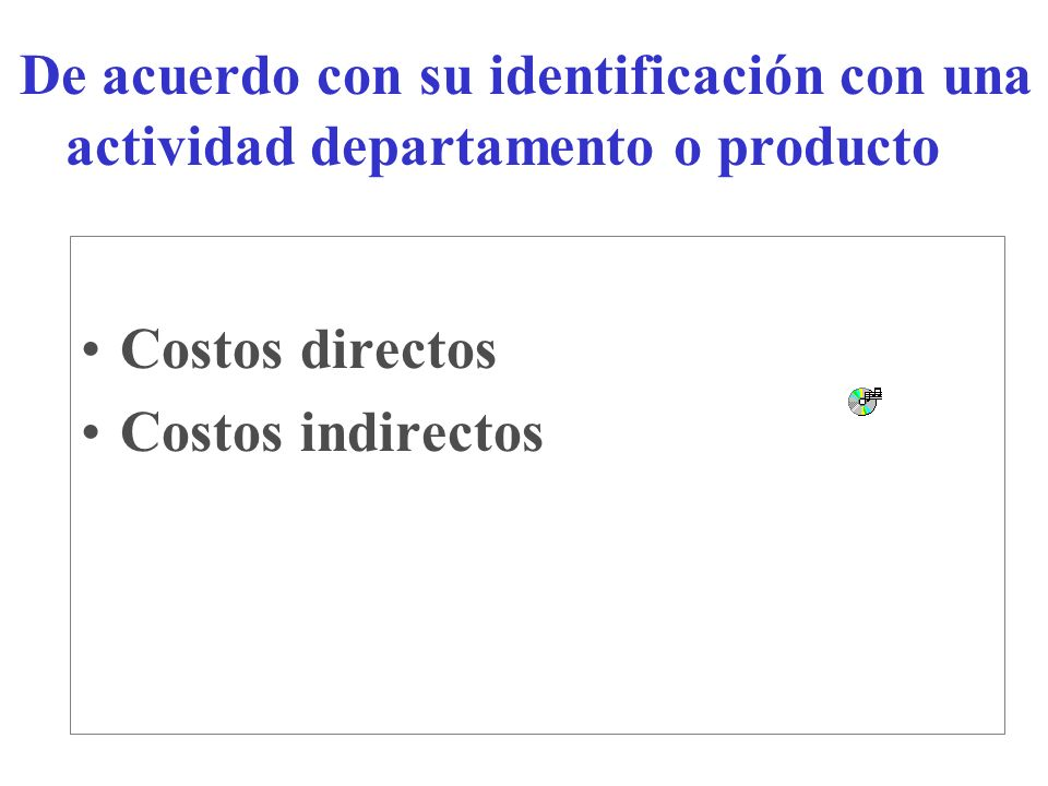 De acuerdo con su identificación con una actividad departamento o producto Costos directos Costos indirectos