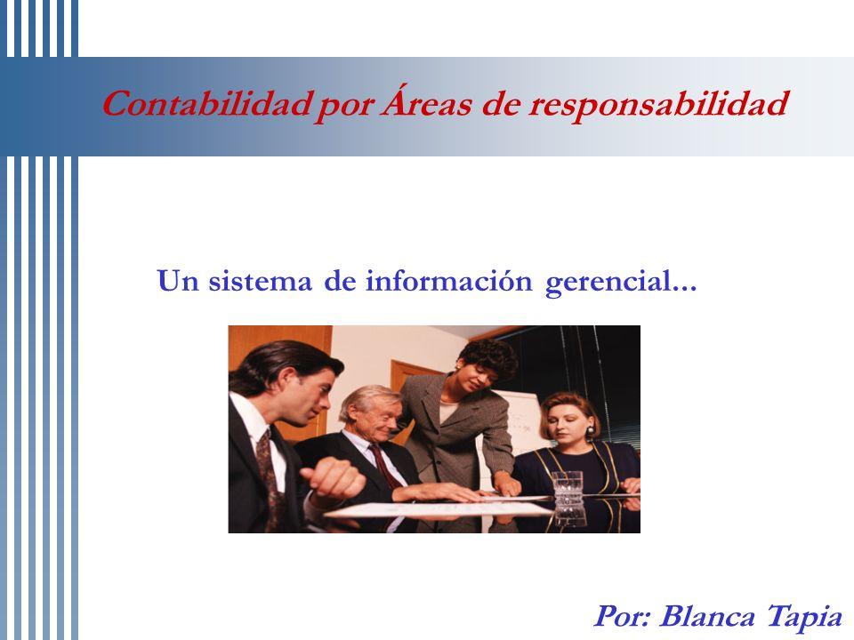 Contabilidad por Áreas de responsabilidad Un sistema de información gerencial... Por: Blanca Tapia