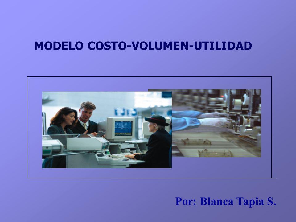 MODELO COSTO-VOLUMEN-UTILIDAD Por: Blanca Tapia S.