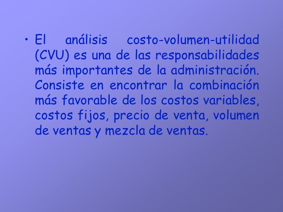 El análisis costo-volumen-utilidad (CVU) es una de las responsabilidades más importantes de la administración. Consiste en encontrar la combinación má