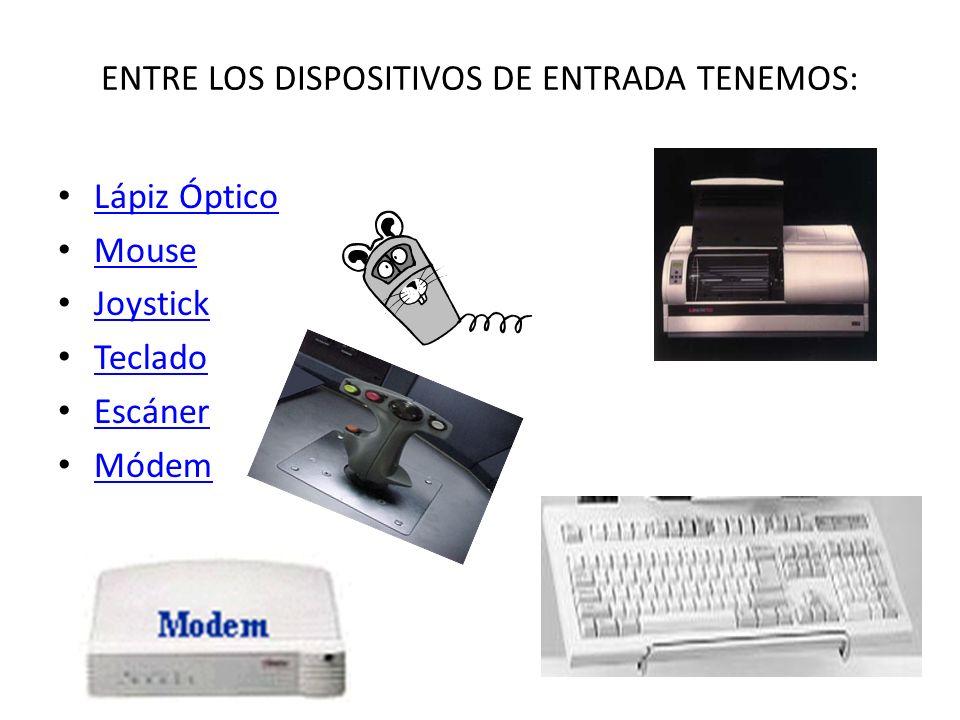 Dispositivos de Entrada Estos dispositivos permiten al usuario del ordenador introducir datos, comandos y programas en la CPU.