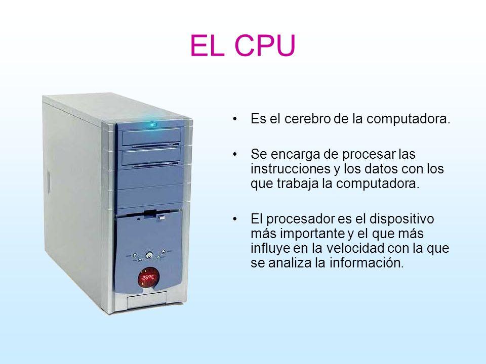 EL CPU Es el cerebro de la computadora. Se encarga de procesar las instrucciones y los datos con los que trabaja la computadora. El procesador es el d