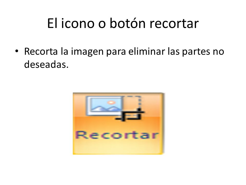El icono o botón recortar Recorta la imagen para eliminar las partes no deseadas.