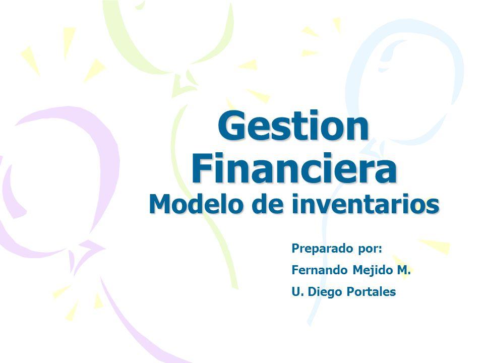 Gestion Financiera Modelo de inventarios Preparado por: Fernando Mejido M. U. Diego Portales
