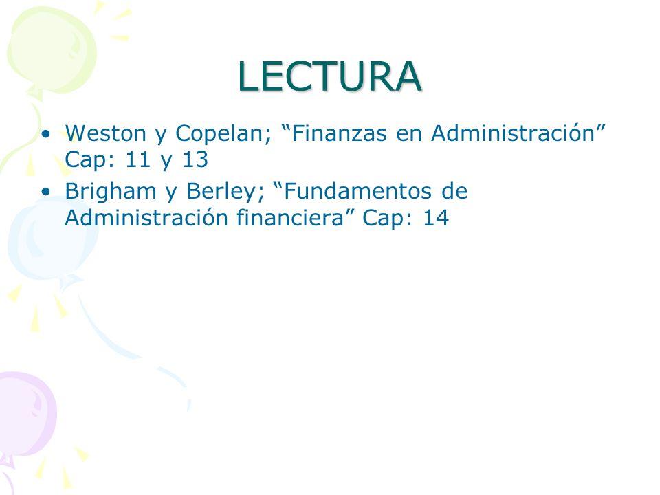 LECTURA Weston y Copelan; Finanzas en Administración Cap: 11 y 13 Brigham y Berley; Fundamentos de Administración financiera Cap: 14