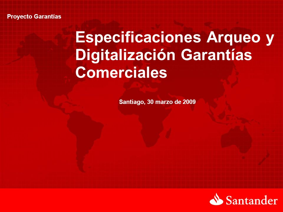 Proyecto Garantías Especificaciones Arqueo y Digitalización Garantías Comerciales Santiago, 30 marzo de 2009