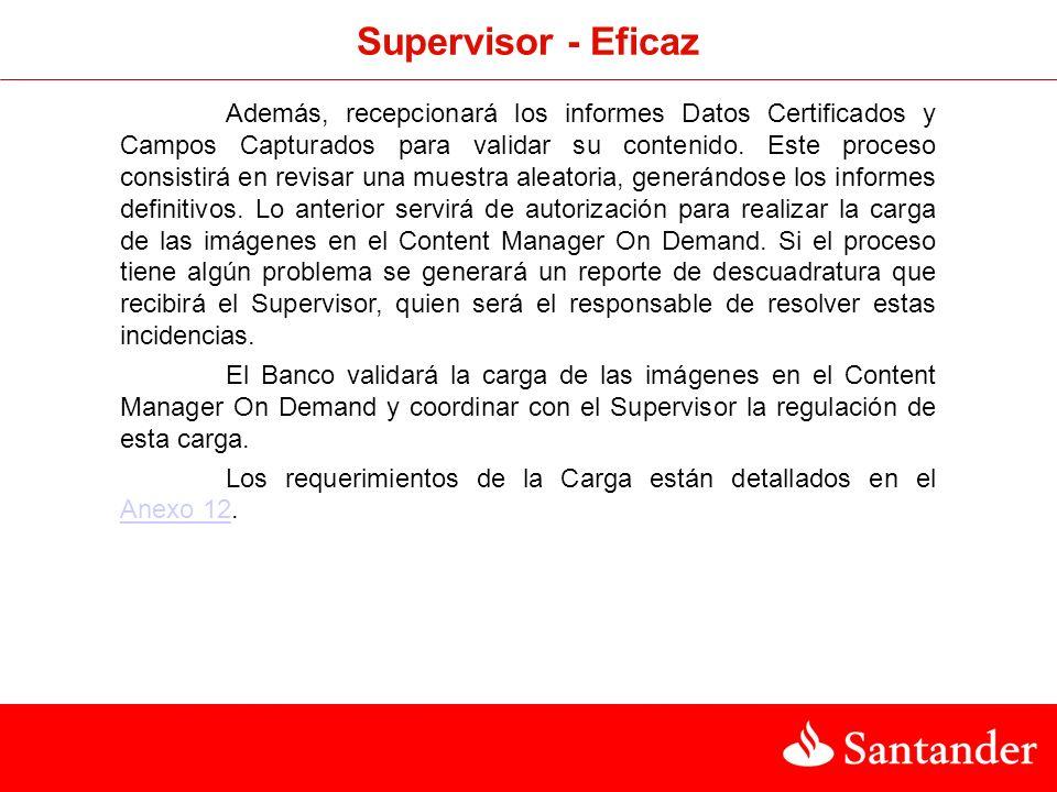 Supervisor - Eficaz Además, recepcionará los informes Datos Certificados y Campos Capturados para validar su contenido. Este proceso consistirá en rev