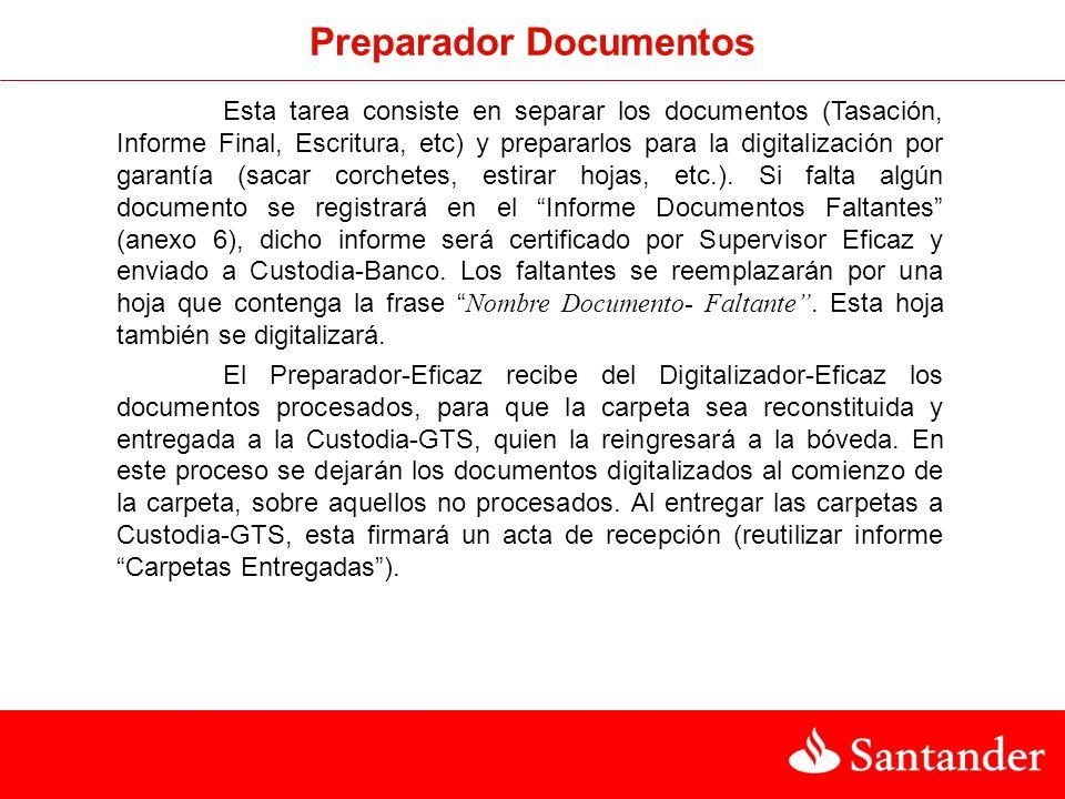 Preparador Documentos Esta tarea consiste en separar los documentos (Tasación, Informe Final, Escritura, etc) y prepararlos para la digitalización por garantía (sacar corchetes, estirar hojas, etc.).