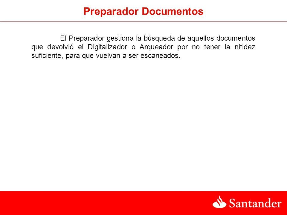Preparador Documentos El Preparador gestiona la búsqueda de aquellos documentos que devolvió el Digitalizador o Arqueador por no tener la nitidez suficiente, para que vuelvan a ser escaneados.