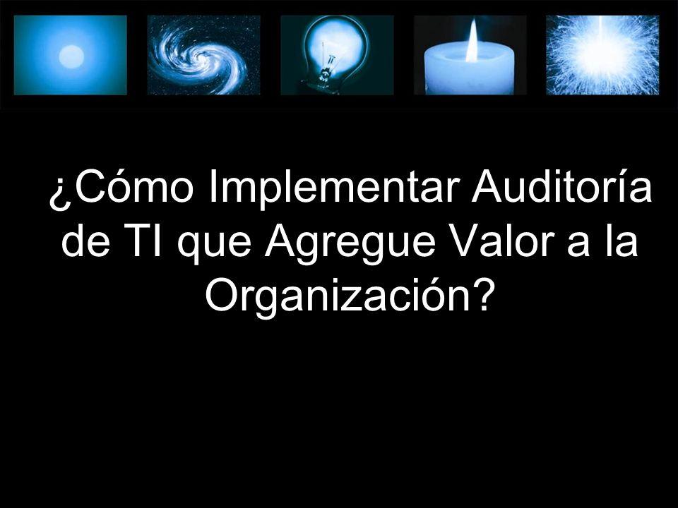 ¿Cómo Implementar Auditoría de TI que Agregue Valor a la Organización?