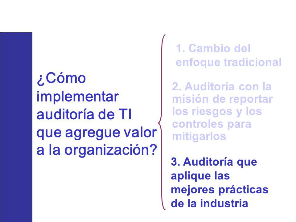 2. Auditoría con la misión de reportar los riesgos y los controles para mitigarlos 1. Cambio del enfoque tradicional 3. Auditoría que aplique las mejo