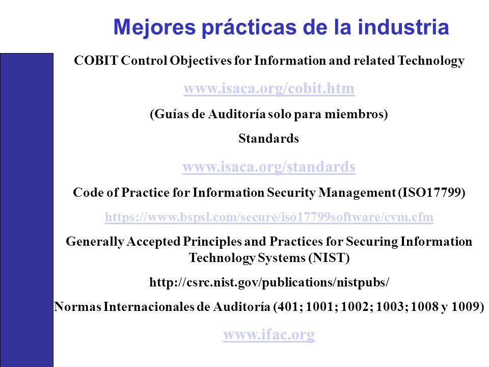 Mejores prácticas de la industria COBIT Control Objectives for Information and related Technology www.isaca.org/cobit.htm (Guías de Auditoría solo par