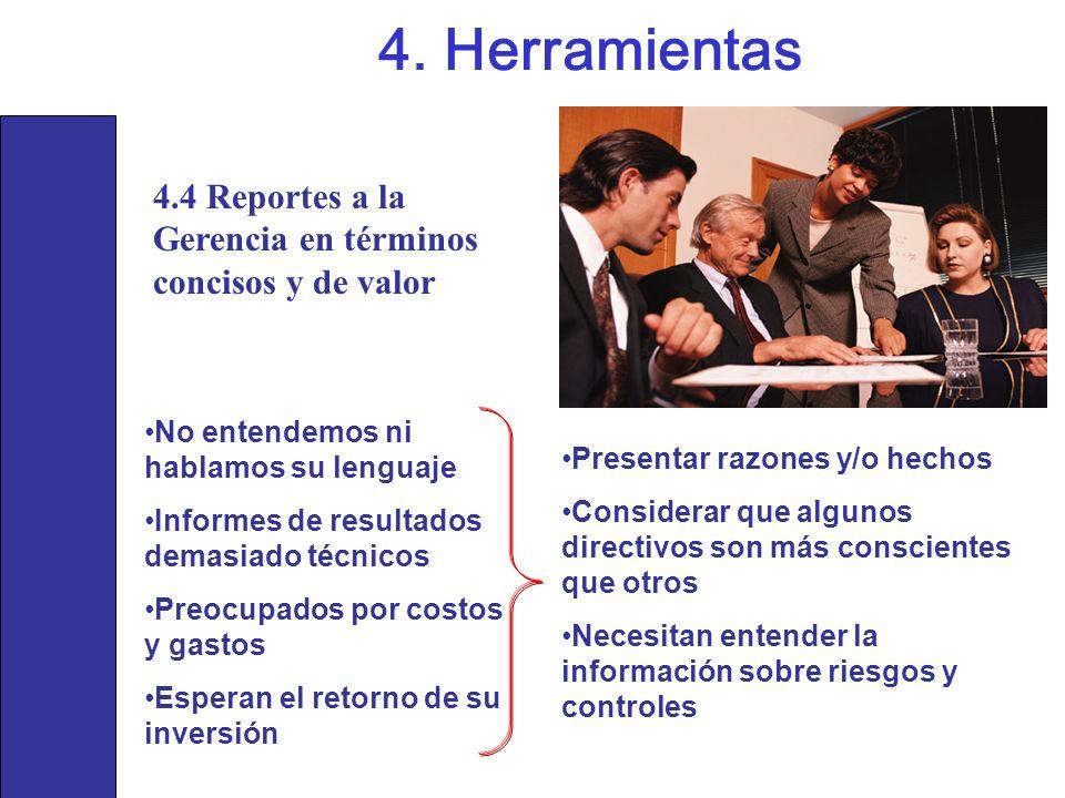 4.4 Reportes a la Gerencia en términos concisos y de valor 4. Herramientas Presentar razones y/o hechos Considerar que algunos directivos son más cons
