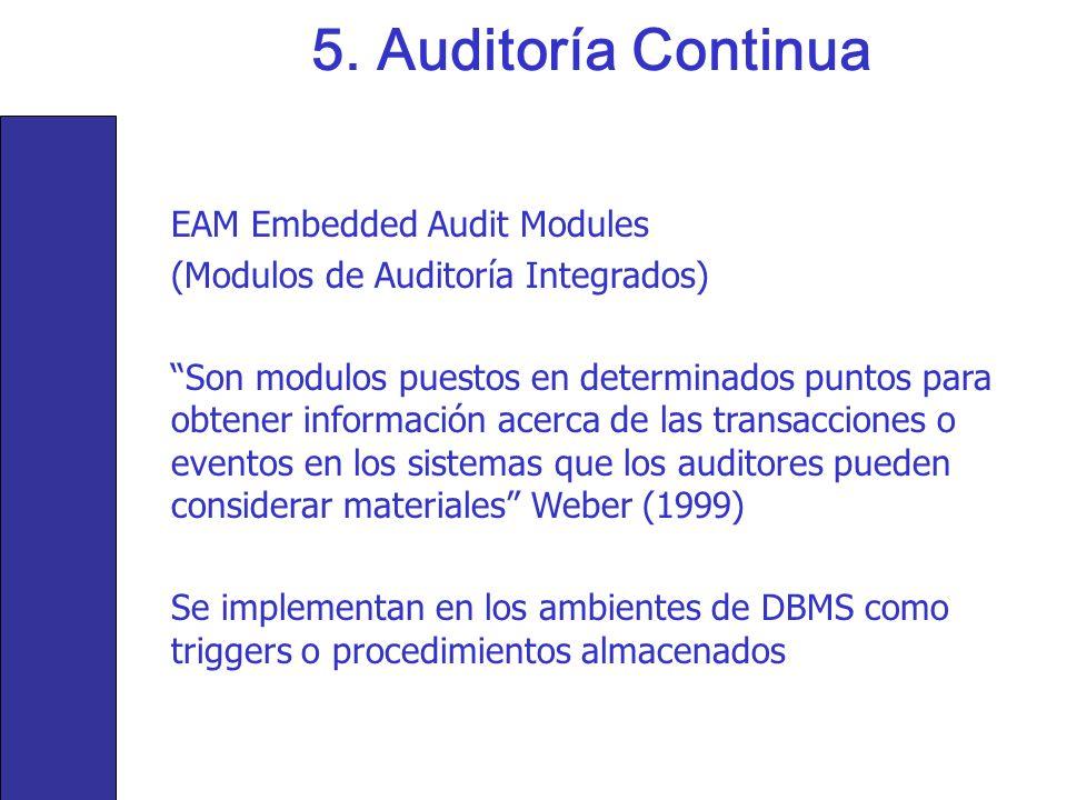 5. Auditoría Continua EAM Embedded Audit Modules (Modulos de Auditoría Integrados) Son modulos puestos en determinados puntos para obtener información