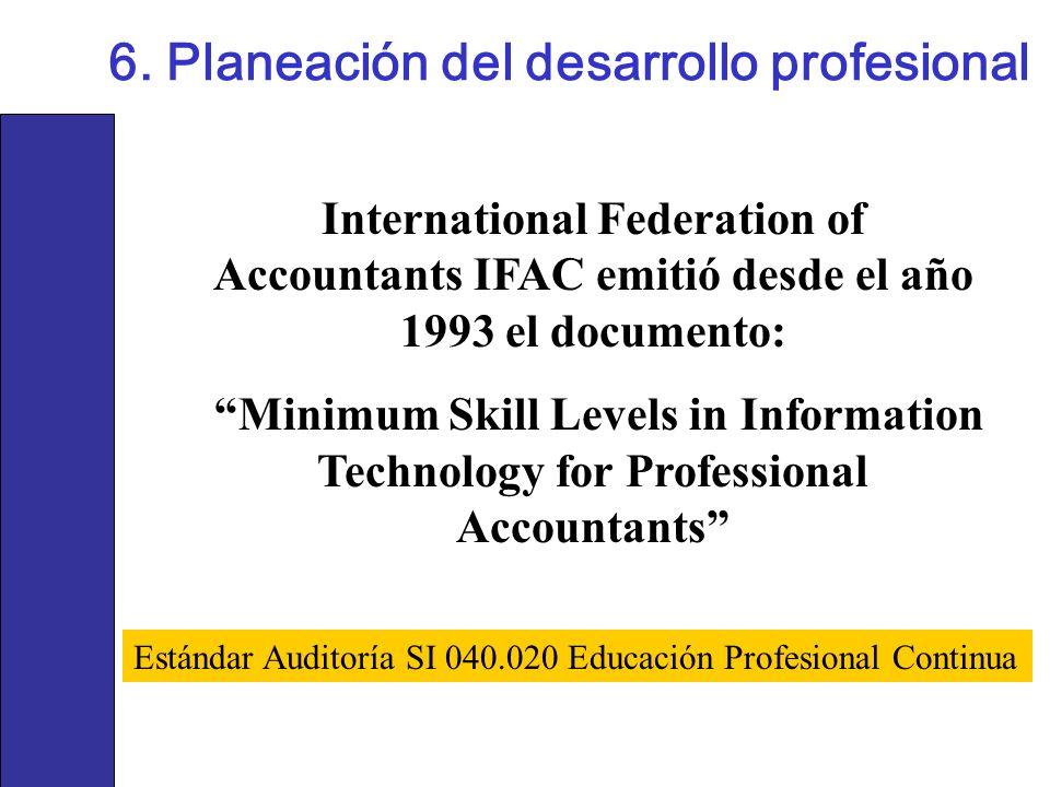 6. Planeación del desarrollo profesional International Federation of Accountants IFAC emitió desde el año 1993 el documento: Minimum Skill Levels in I