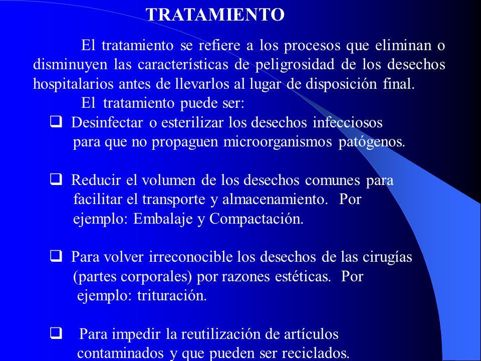TRATAMIENTO El tratamiento se refiere a los procesos que eliminan o disminuyen las características de peligrosidad de los desechos hospitalarios antes