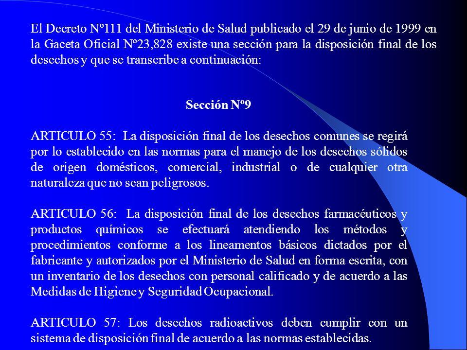 El Decreto Nº111 del Ministerio de Salud publicado el 29 de junio de 1999 en la Gaceta Oficial Nº23,828 existe una sección para la disposición final d