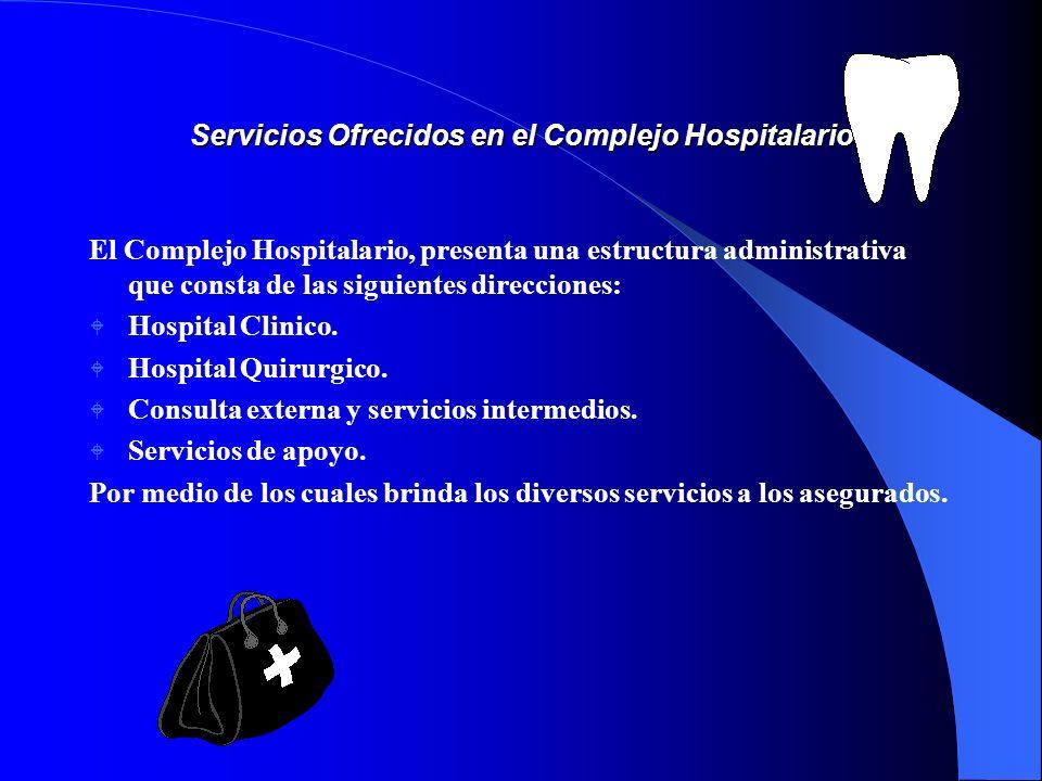Servicios Ofrecidos en el Complejo Hospitalario El Complejo Hospitalario, presenta una estructura administrativa que consta de las siguientes direcciones: W Hospital Clinico.