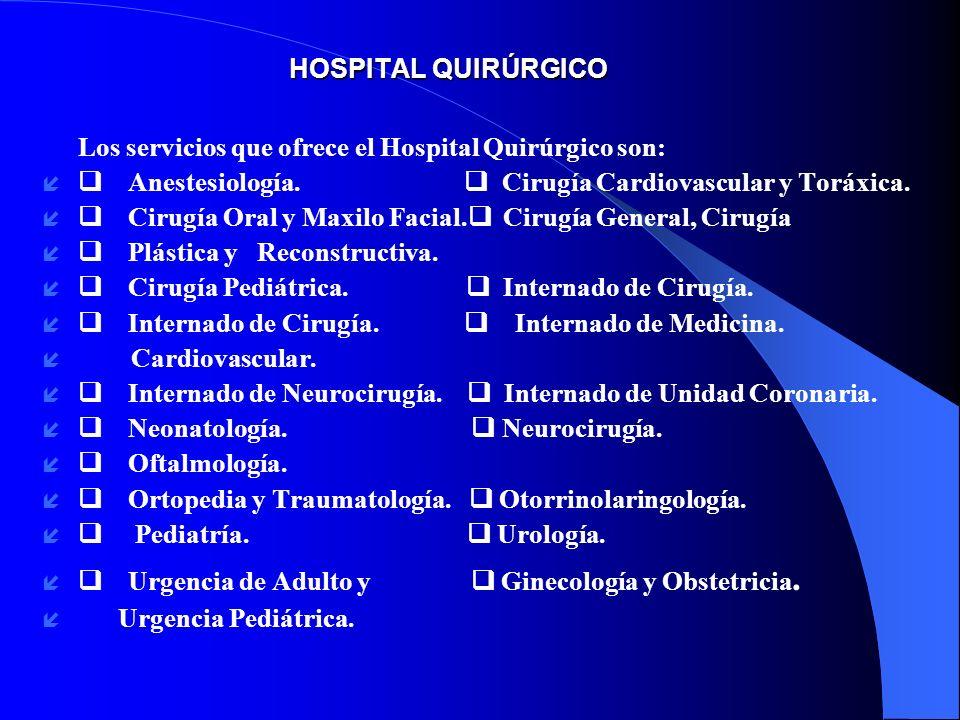 HOSPITAL QUIRÚRGICO Los servicios que ofrece el Hospital Quirúrgico son: í Anestesiología. Cirugía Cardiovascular y Toráxica. í Cirugía Oral y Maxilo