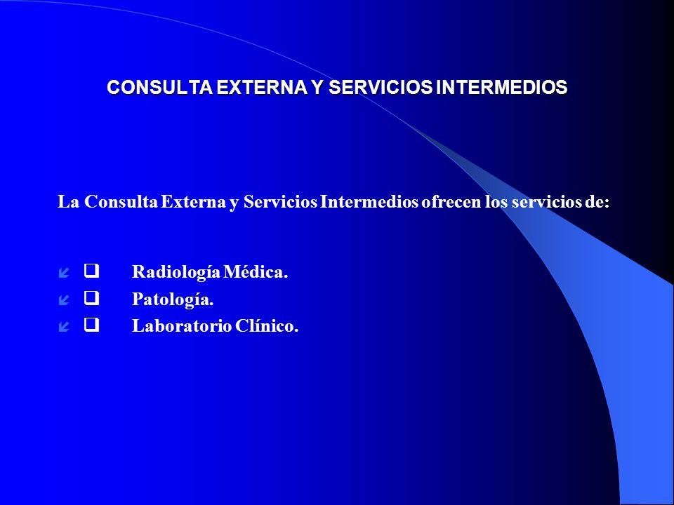 CONSULTA EXTERNA Y SERVICIOS INTERMEDIOS La Consulta Externa y Servicios Intermedios ofrecen los servicios de: í Radiología Médica. í Patología. í Lab