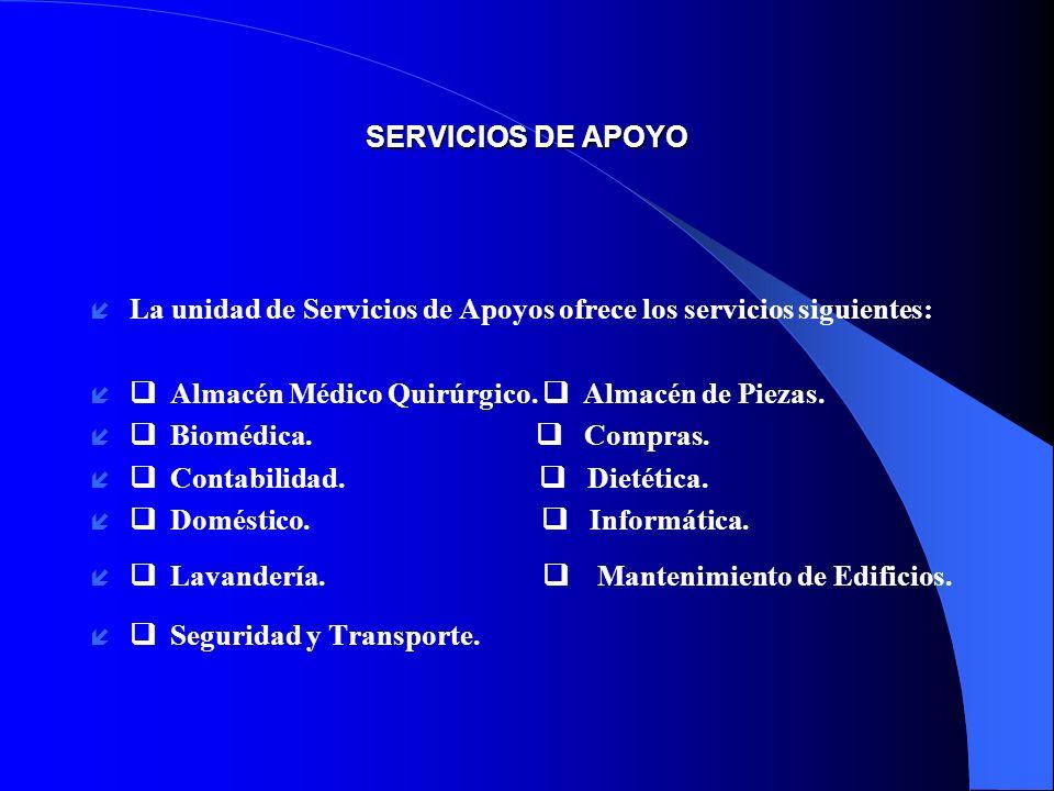 SERVICIOS DE APOYO í La unidad de Servicios de Apoyos ofrece los servicios siguientes: í Almacén Médico Quirúrgico. Almacén de Piezas. í Biomédica. Co
