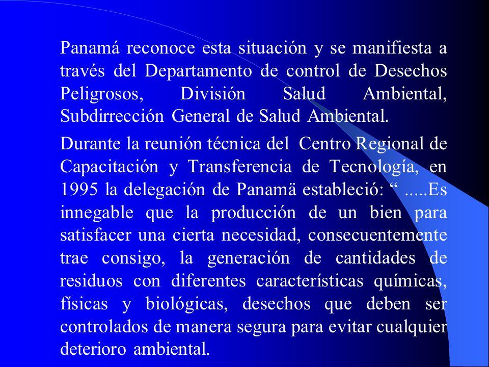 Panamá reconoce esta situación y se manifiesta a través del Departamento de control de Desechos Peligrosos, División Salud Ambiental, Subdirrección General de Salud Ambiental.