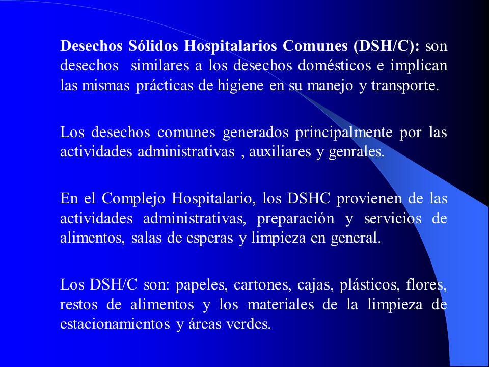 Desechos Sólidos Hospitalarios Comunes (DSH/C): son desechos similares a los desechos domésticos e implican las mismas prácticas de higiene en su mane