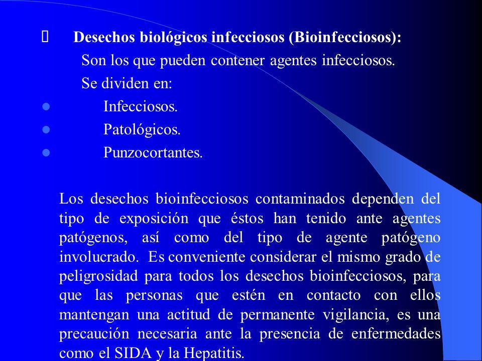 Desechos biológicos infecciosos (Bioinfecciosos): Son los que pueden contener agentes infecciosos.
