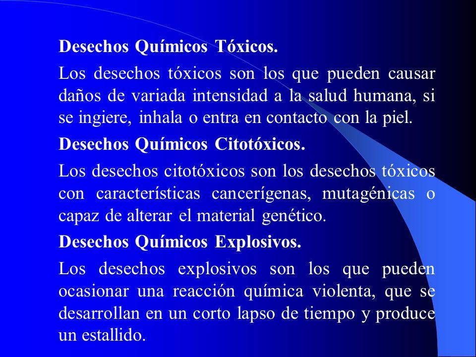 Desechos Químicos Tóxicos. Los desechos tóxicos son los que pueden causar daños de variada intensidad a la salud humana, si se ingiere, inhala o entra