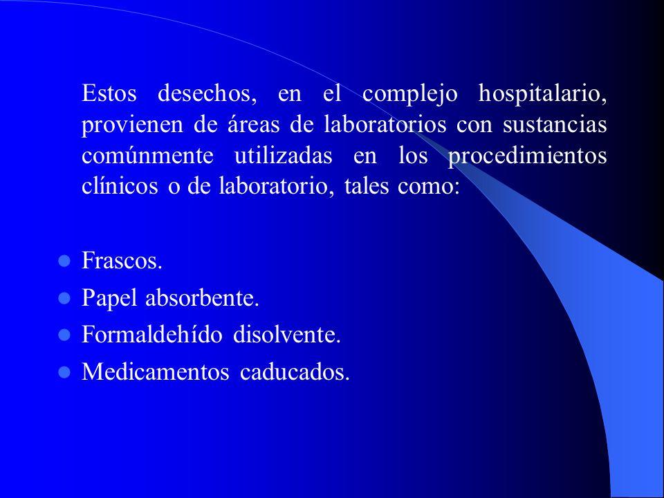 Estos desechos, en el complejo hospitalario, provienen de áreas de laboratorios con sustancias comúnmente utilizadas en los procedimientos clínicos o de laboratorio, tales como: Frascos.