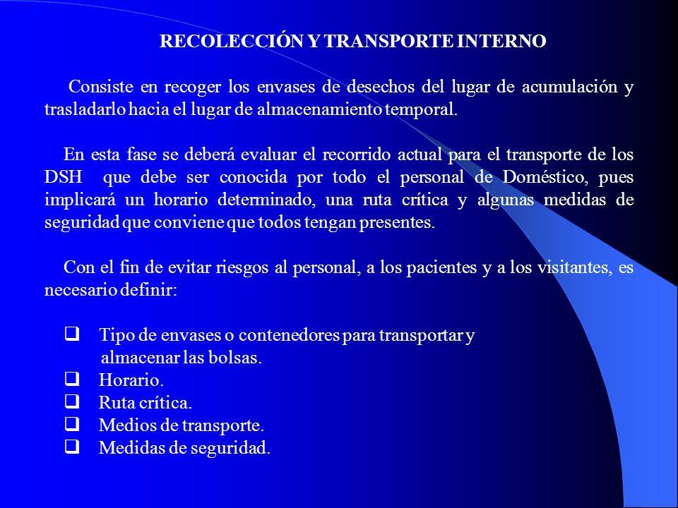 RECOLECCIÓN Y TRANSPORTE INTERNO Consiste en recoger los envases de desechos del lugar de acumulación y trasladarlo hacia el lugar de almacenamiento temporal.