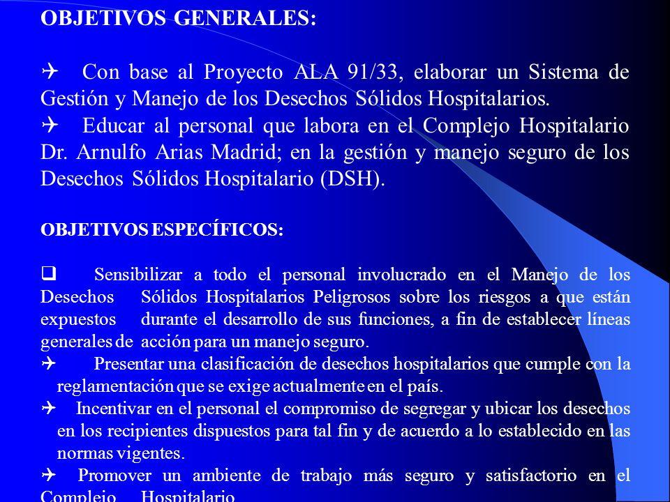 OBJETIVOS GENERALES: Con base al Proyecto ALA 91/33, elaborar un Sistema de Gestión y Manejo de los Desechos Sólidos Hospitalarios.