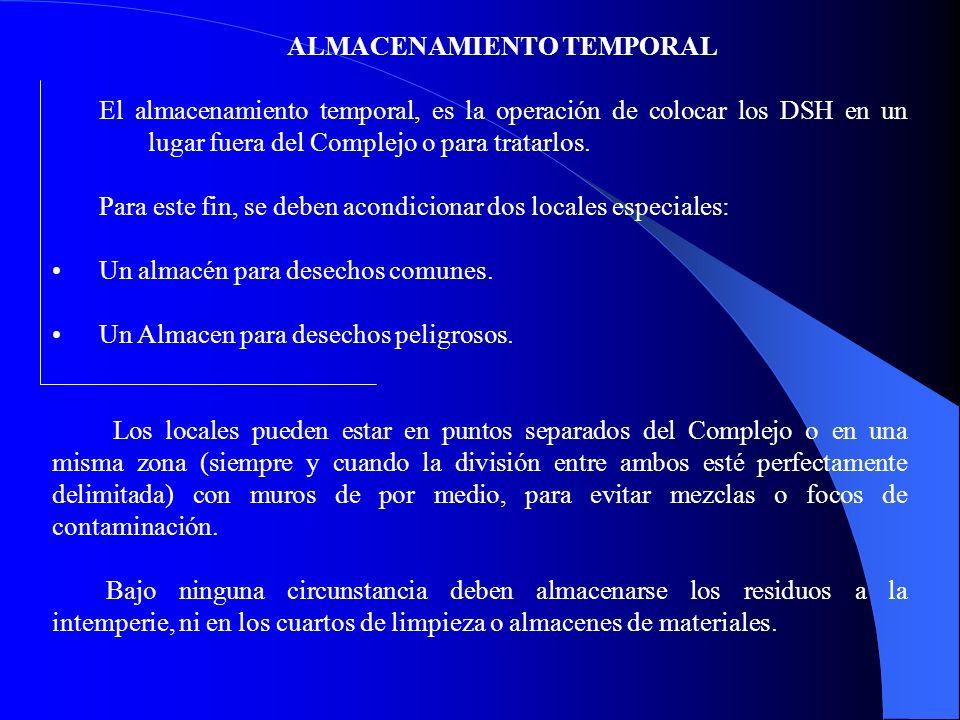 ALMACENAMIENTO TEMPORAL El almacenamiento temporal, es la operación de colocar los DSH en un lugar fuera del Complejo o para tratarlos.