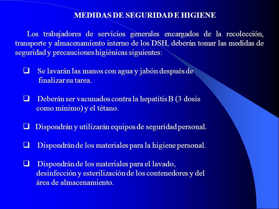 MEDIDAS DE SEGURIDAD E HIGIENE Los trabajadores de servicios generales encargados de la recolección, transporte y almacenamiento interno de los DSH, d