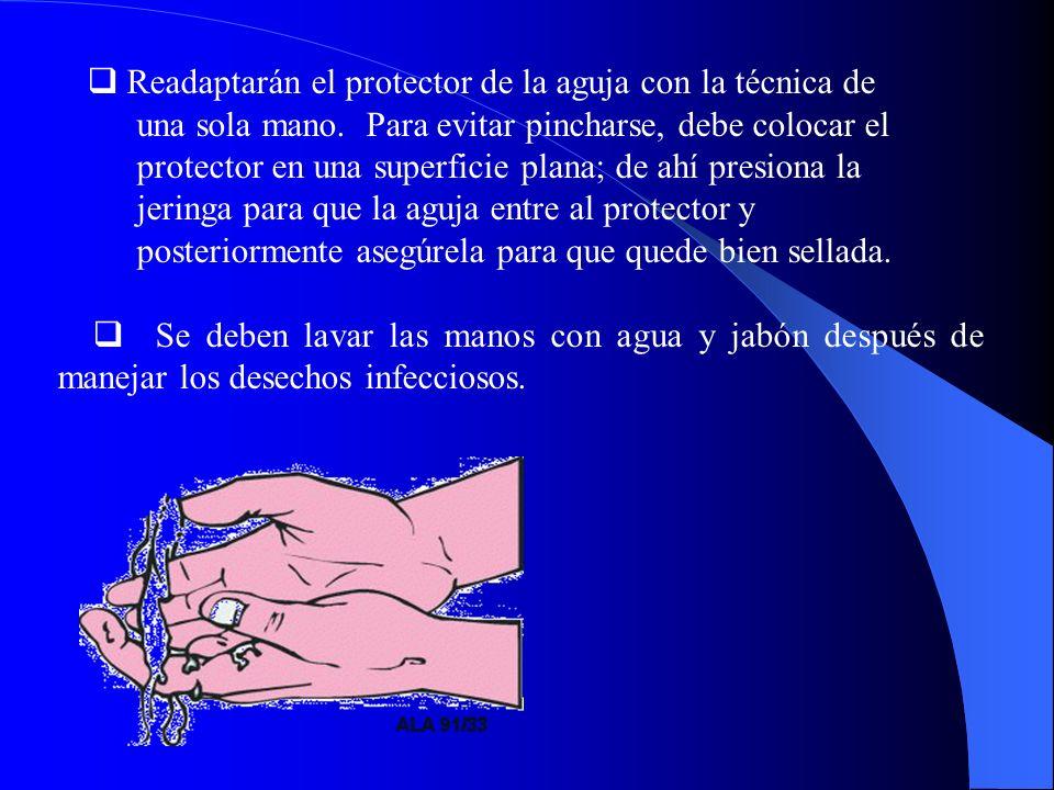 Readaptarán el protector de la aguja con la técnica de una sola mano. Para evitar pincharse, debe colocar el protector en una superficie plana; de ahí